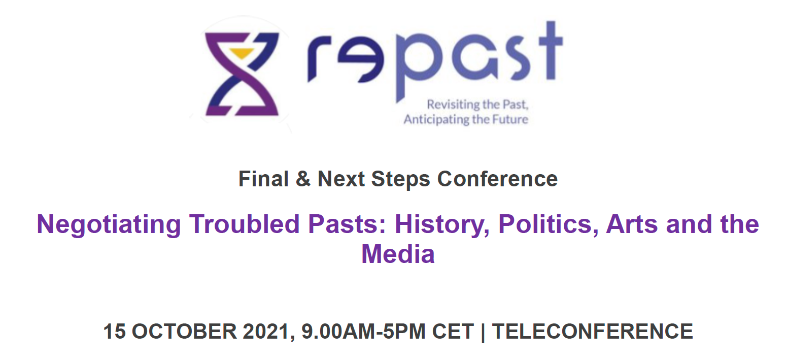 RePast Final & Next Steps Conference Negotiating Troubled Pasts: History, Politics, Arts and the Media